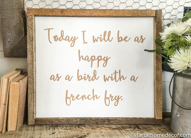 Engraved Signs by Start at Home Decor. Today I will be as happy as a bird with a french fry.